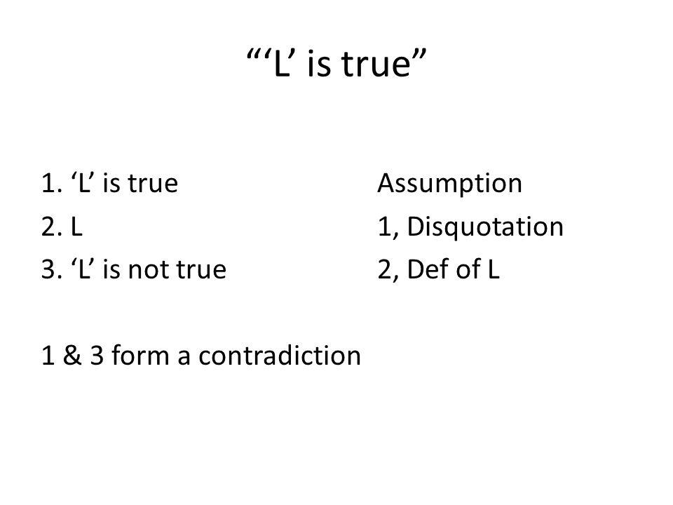 'L' is true 1. 'L' is true Assumption 2. L 1, Disquotation 3.