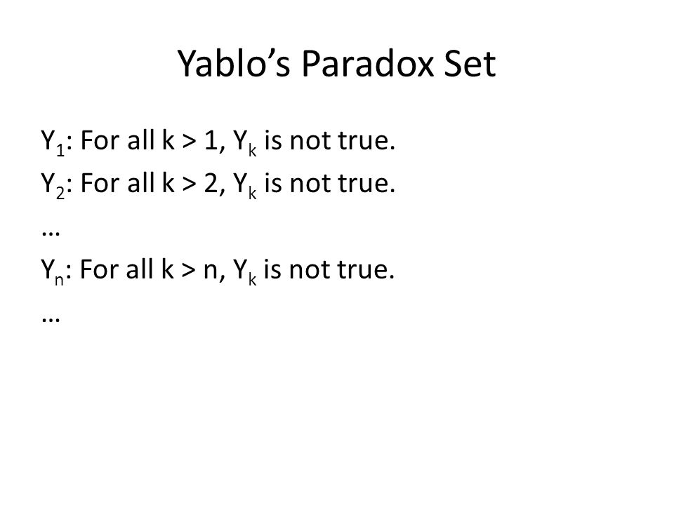 Yablo's Paradox Set Y1: For all k > 1, Yk is not true.
