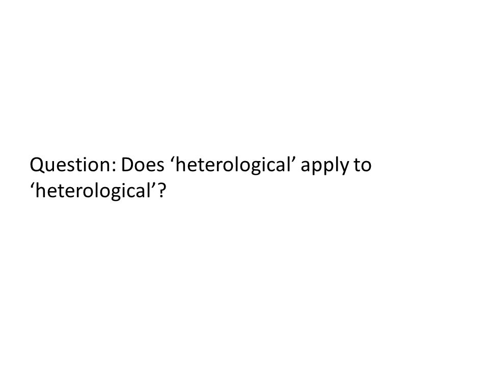 Question: Does 'heterological' apply to 'heterological'