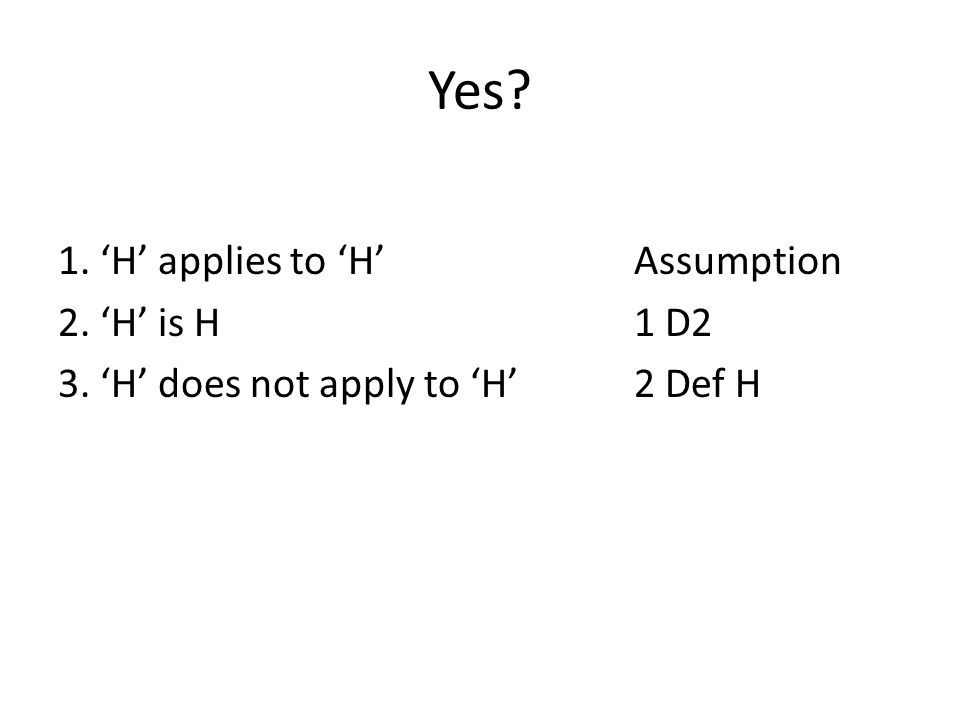 Yes 1. 'H' applies to 'H' Assumption 2. 'H' is H 1 D2 3. 'H' does not apply to 'H' 2 Def H
