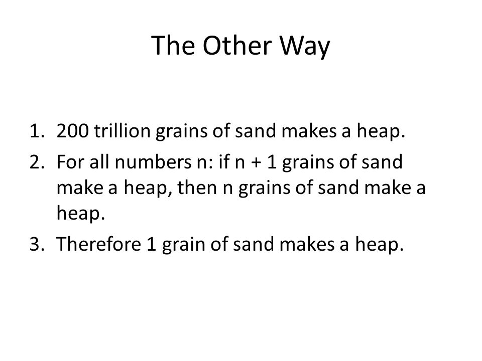 The Other Way 200 trillion grains of sand makes a heap.