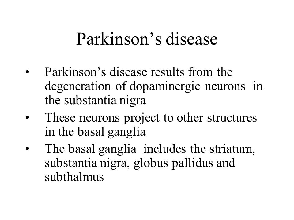 Parkinson's disease Parkinson's disease results from the degeneration of dopaminergic neurons in the substantia nigra.