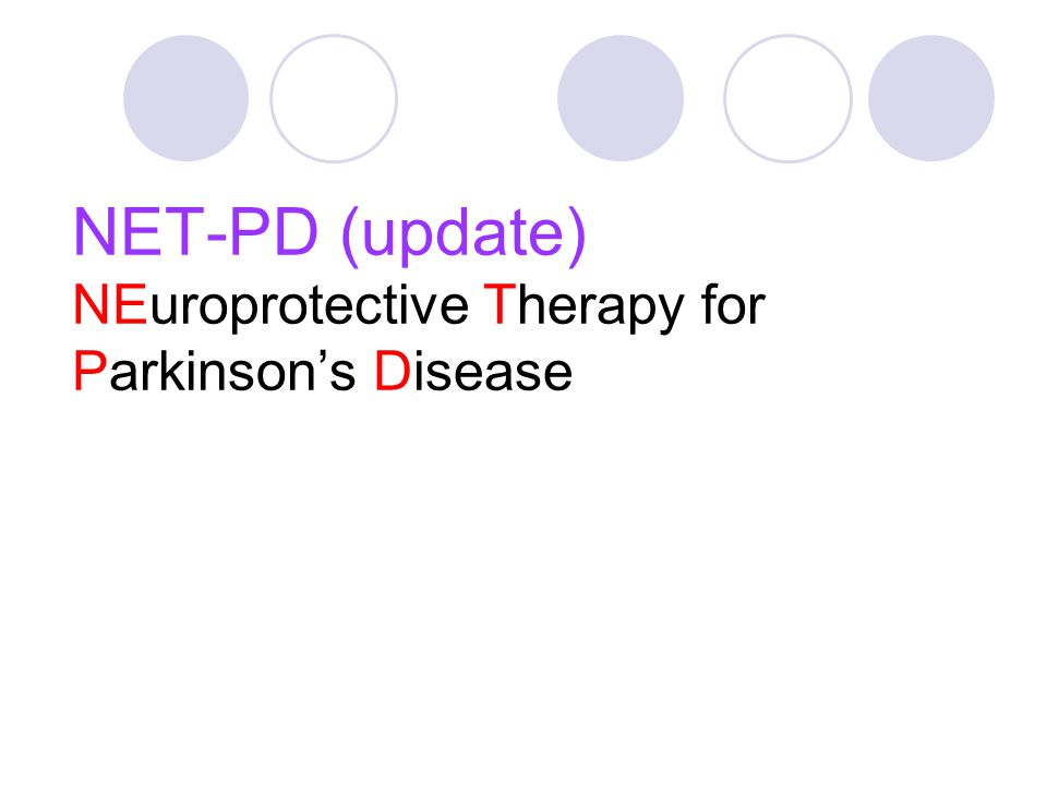 NET-PD (update) NEuroprotective Therapy for Parkinson's Disease