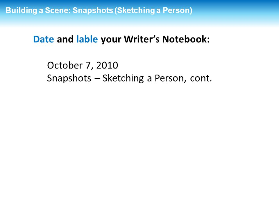 Date and lable your Writer's Notebook: October 7, 2010
