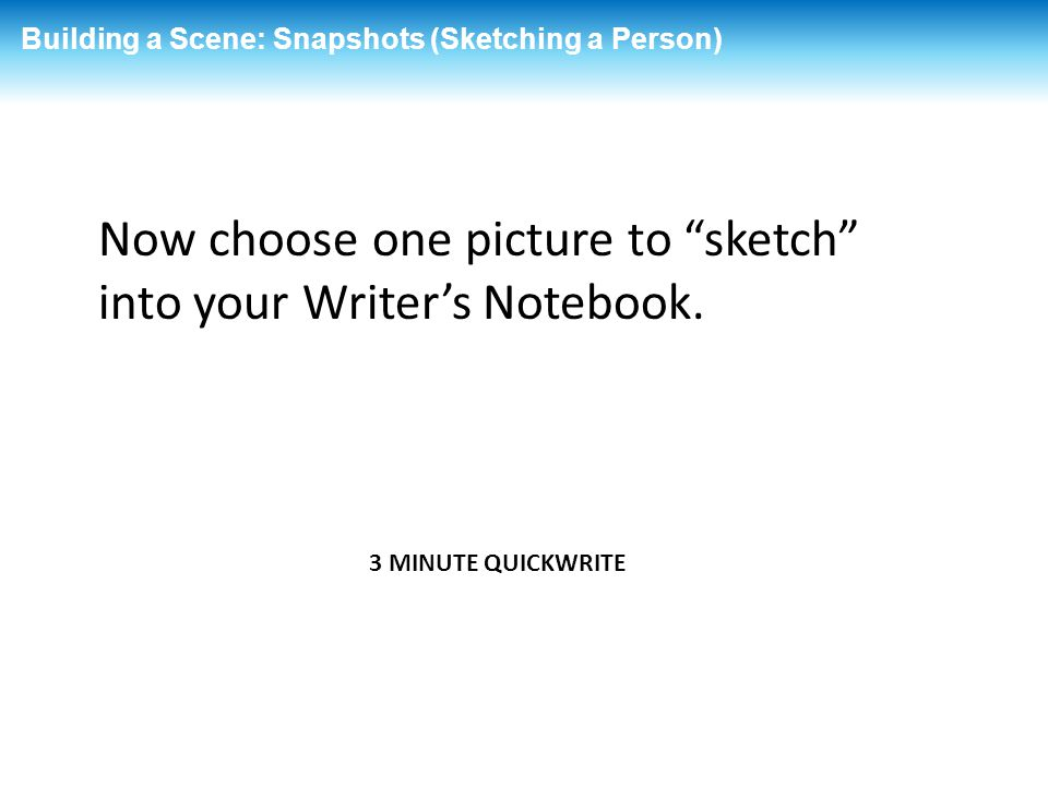 Now choose one picture to sketch into your Writer's Notebook.