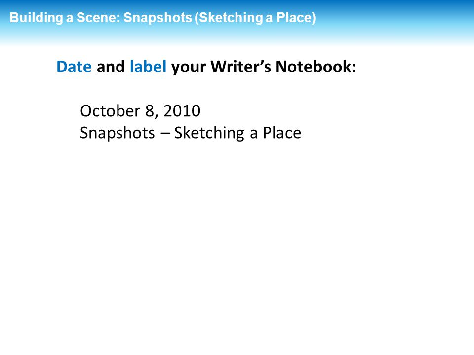 Date and label your Writer's Notebook: October 8, 2010