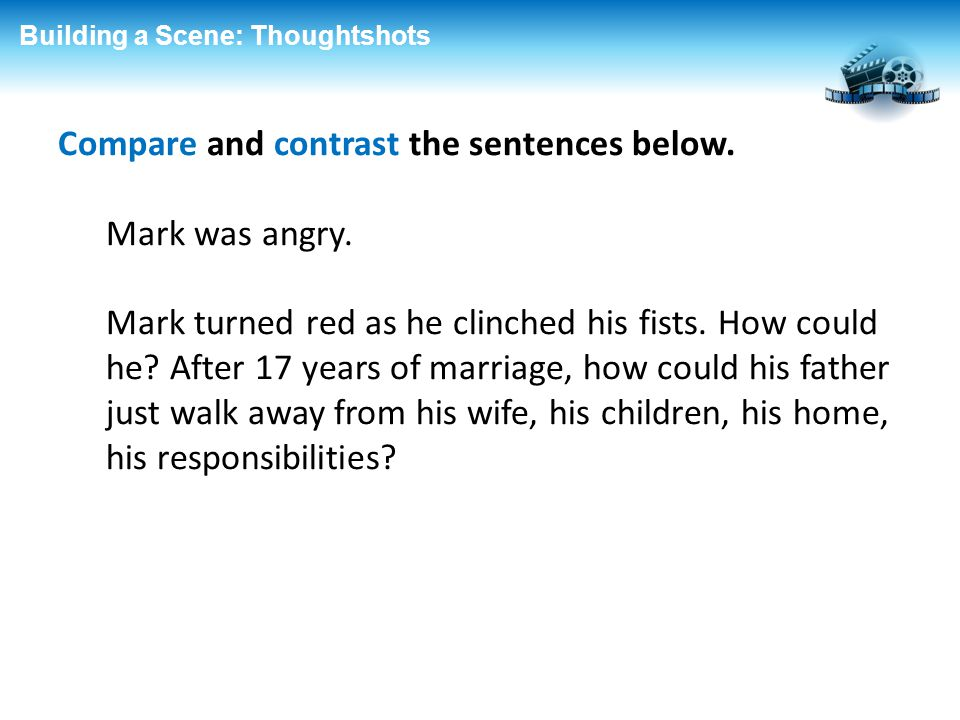 Compare and contrast the sentences below. Mark was angry.