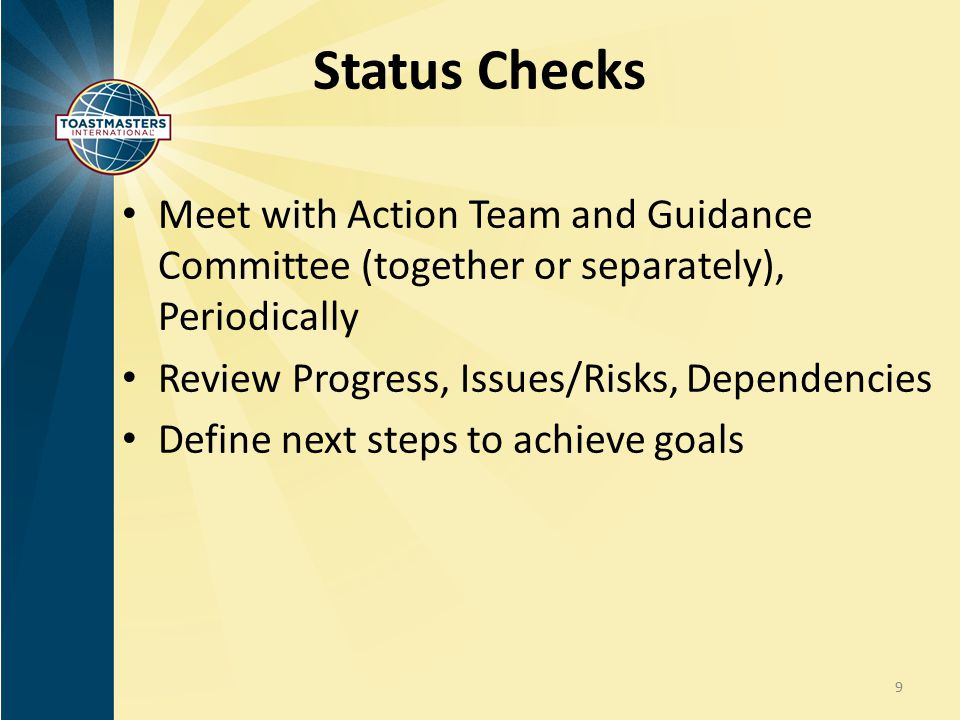 Status Checks Meet with Action Team and Guidance Committee (together or separately), Periodically. Review Progress, Issues/Risks, Dependencies.