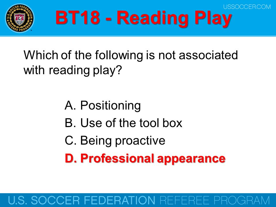 BT18 - Reading Play Which of the following is not associated with reading play Positioning. Use of the tool box.