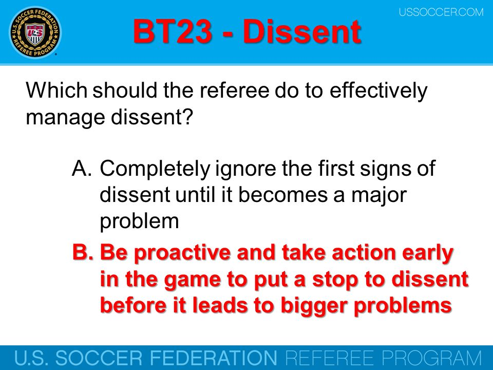 BT23 - Dissent Which should the referee do to effectively manage dissent