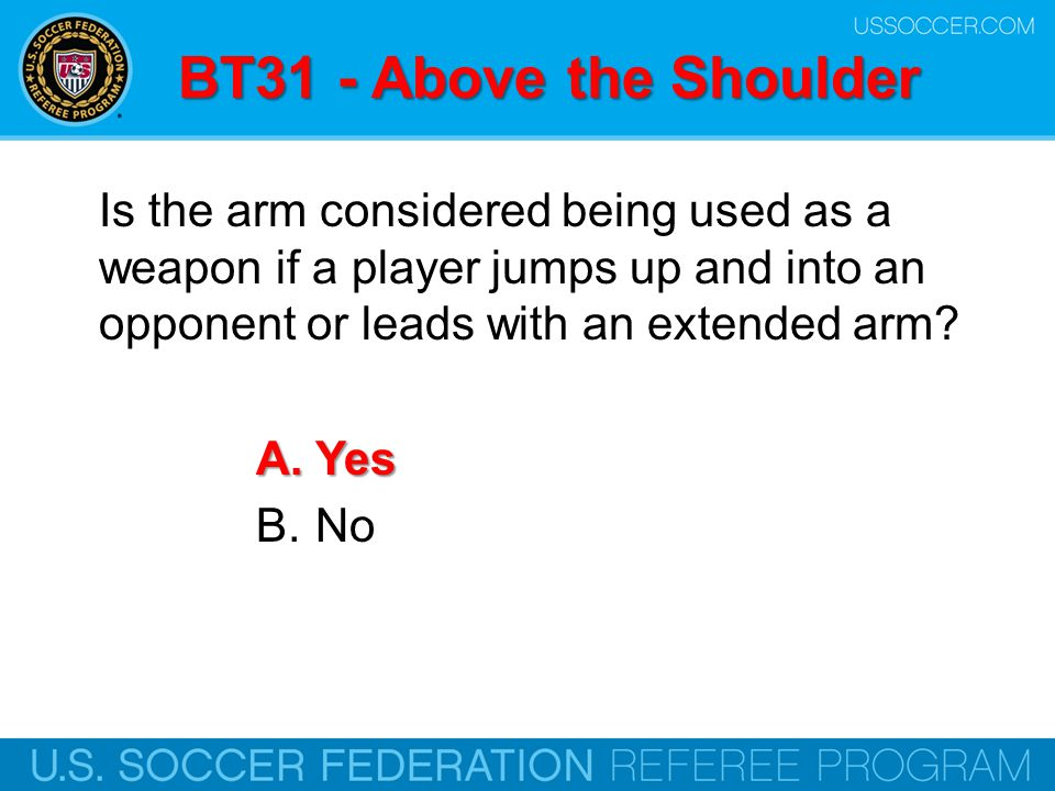 BT31 - Above the Shoulder Is the arm considered being used as a weapon if a player jumps up and into an opponent or leads with an extended arm