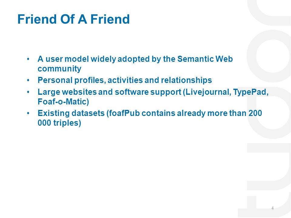 Friend Of A Friend A user model widely adopted by the Semantic Web community. Personal profiles, activities and relationships.