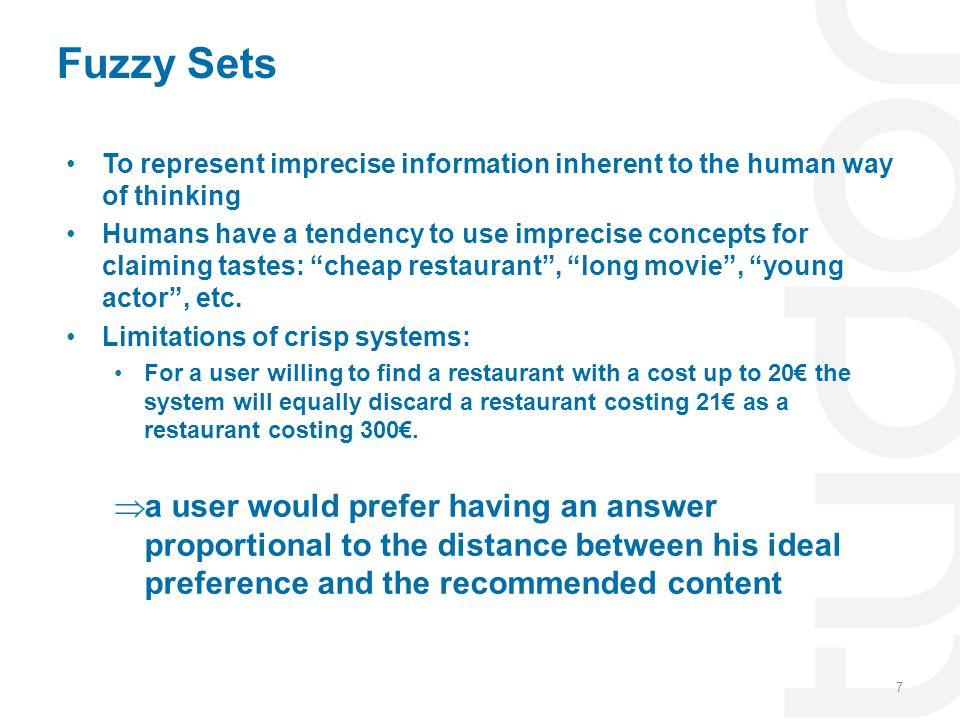 Fuzzy Sets To represent imprecise information inherent to the human way of thinking.