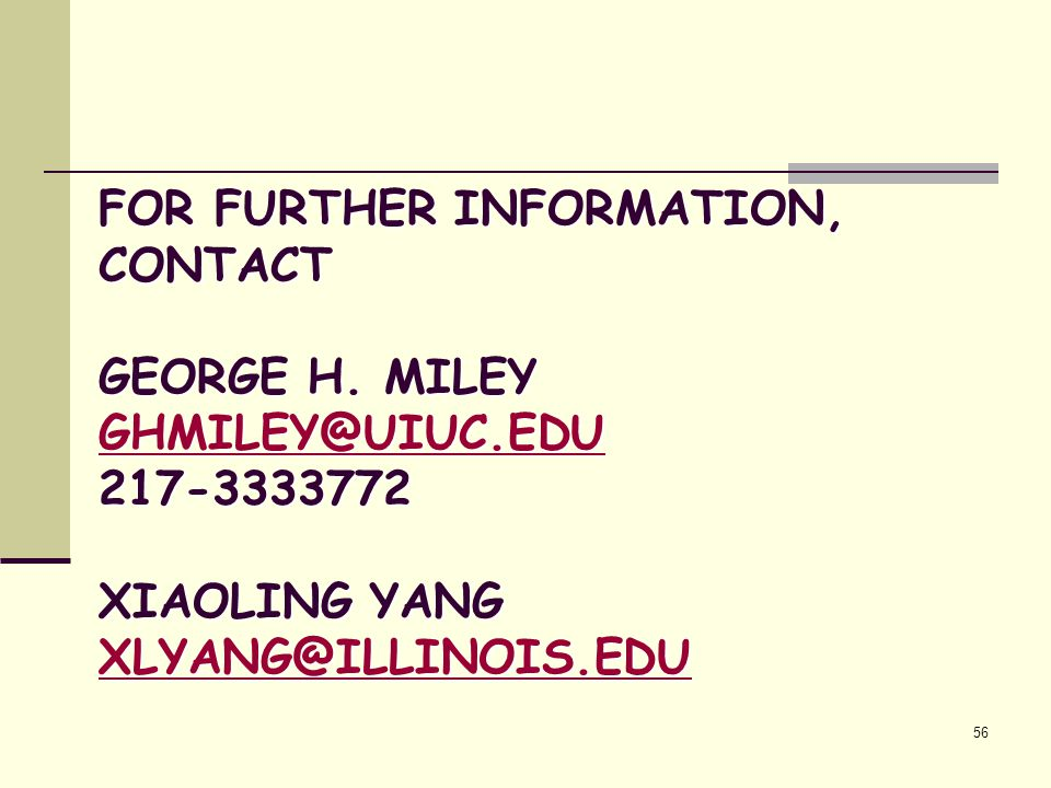 For further information, contact George H. Miley ghmiley@uiuc