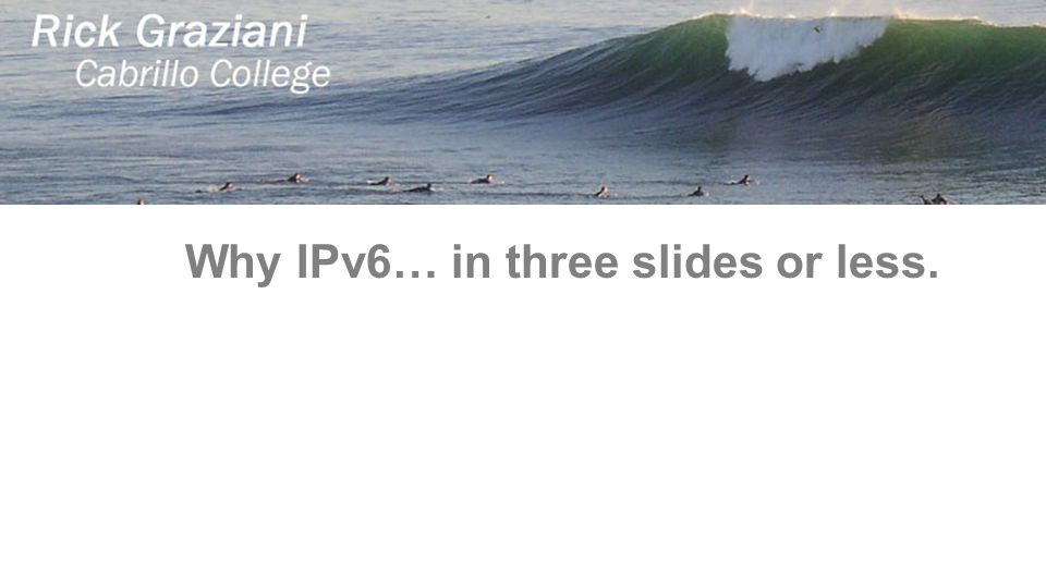 Why IPv6… in three slides or less.