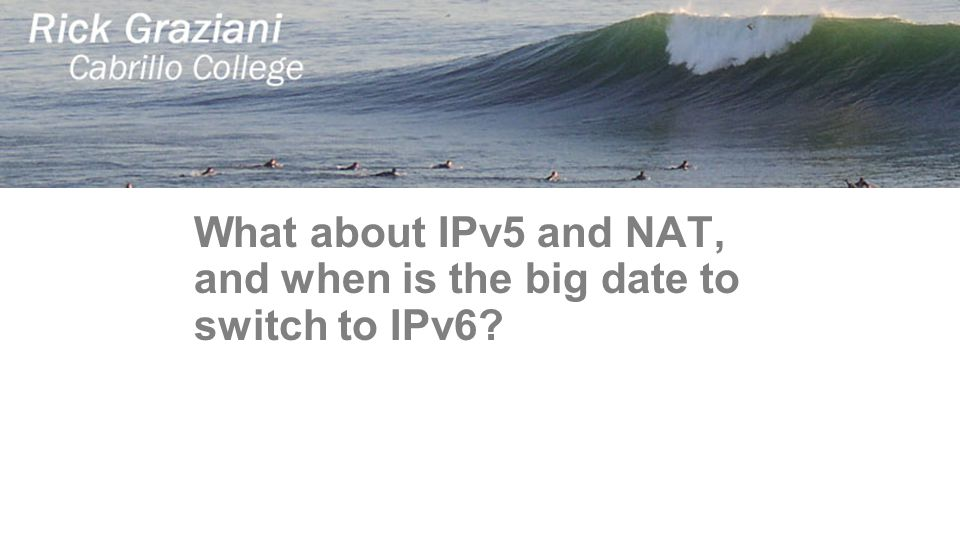What about IPv5 and NAT, and when is the big date to switch to IPv6