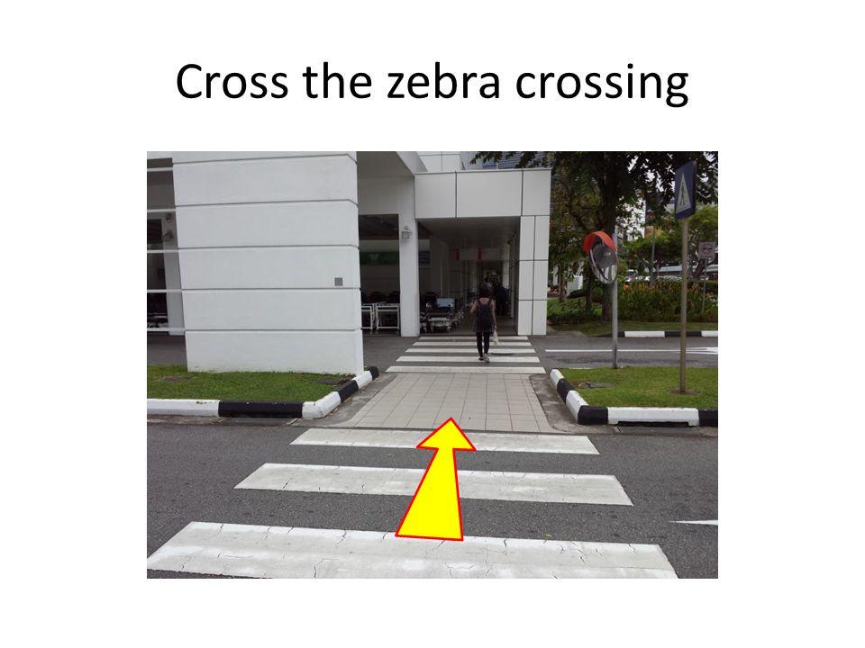 Cross the zebra crossing