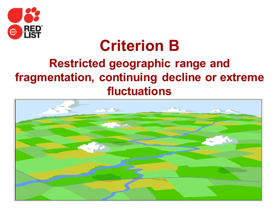 Criterion B Restricted geographic range and fragmentation, continuing decline or extreme fluctuations.
