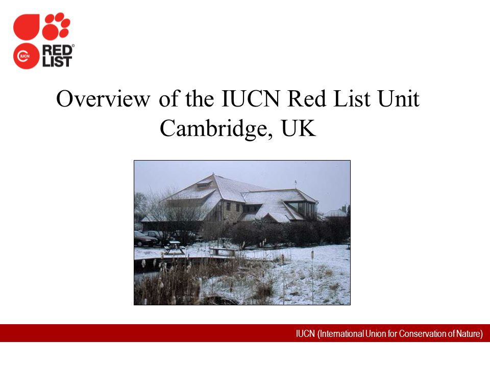 Overview of the IUCN Red List Unit Cambridge, UK
