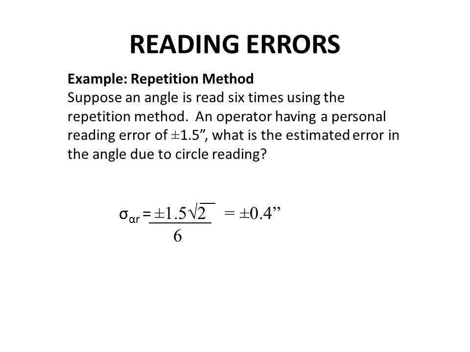 READING ERRORS σαr = ±1.5√2 = ±0.4 6 Example: Repetition Method