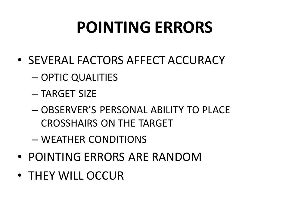 POINTING ERRORS SEVERAL FACTORS AFFECT ACCURACY