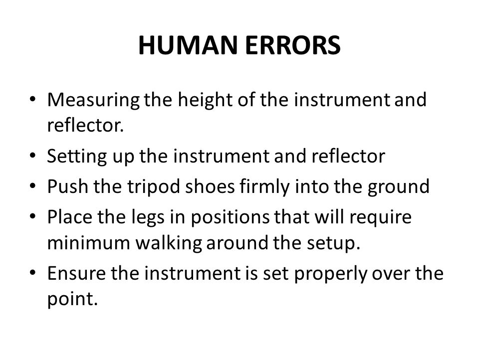 HUMAN ERRORS Measuring the height of the instrument and reflector.
