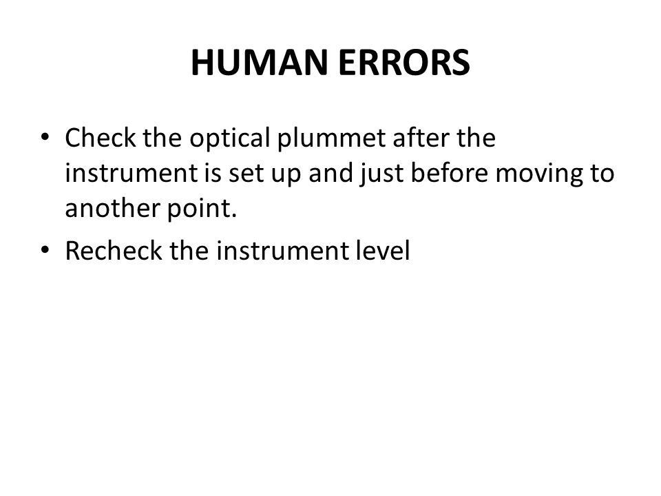 HUMAN ERRORS Check the optical plummet after the instrument is set up and just before moving to another point.