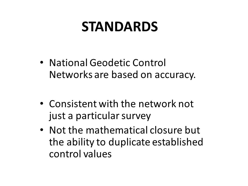STANDARDS National Geodetic Control Networks are based on accuracy.