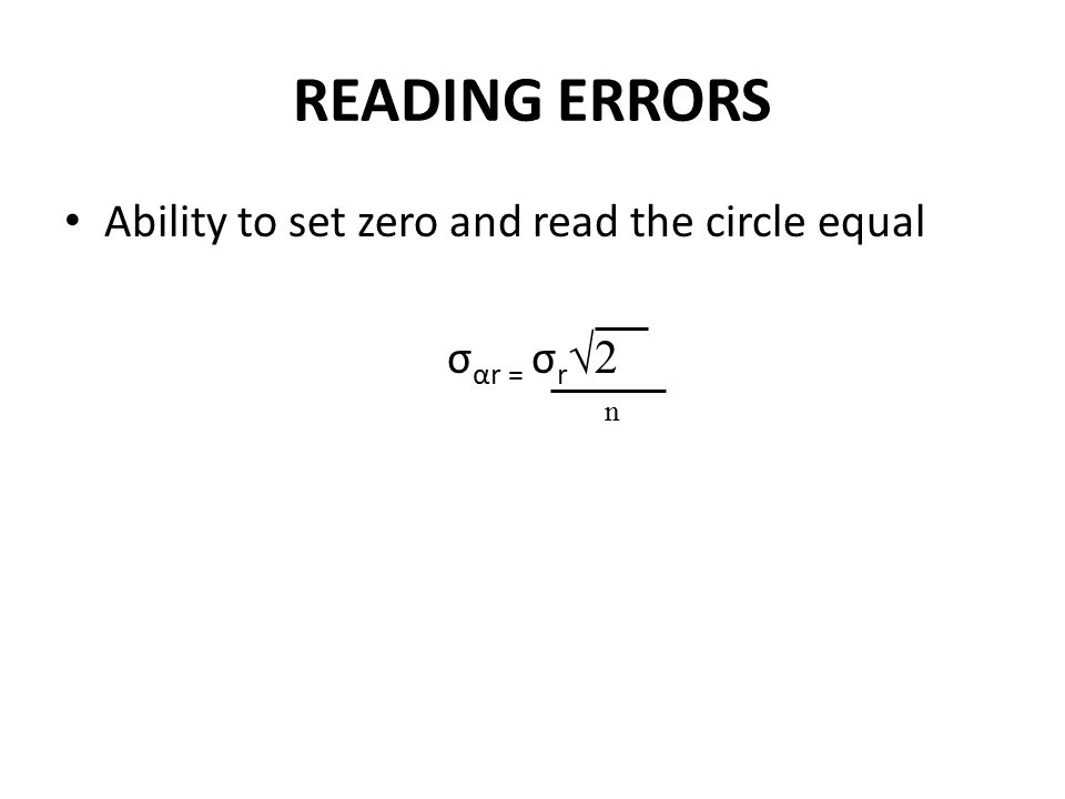 READING ERRORS Ability to set zero and read the circle equal