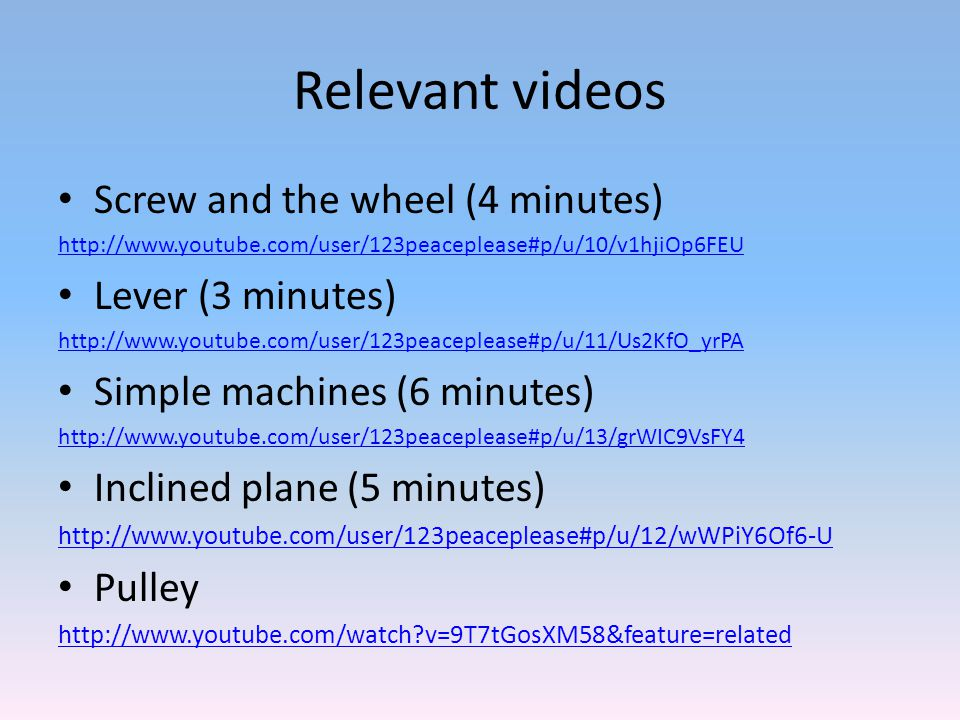 Relevant videos Screw and the wheel (4 minutes) Lever (3 minutes)