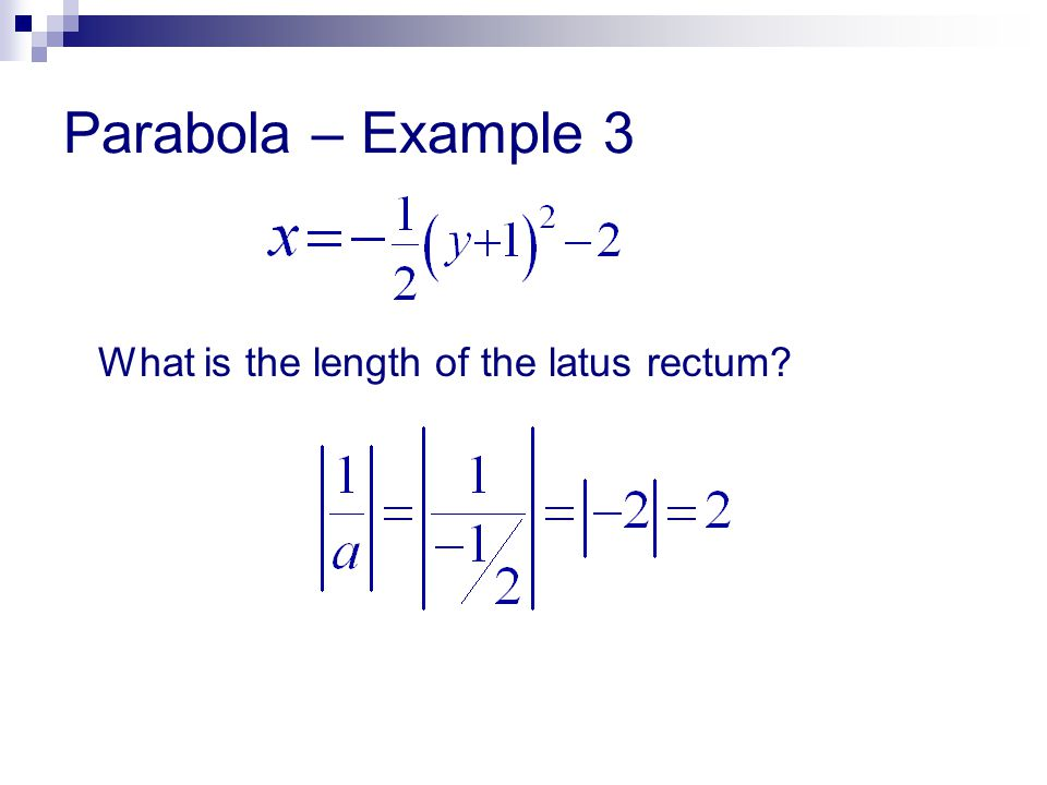 Parabola – Example 3 What is the length of the latus rectum