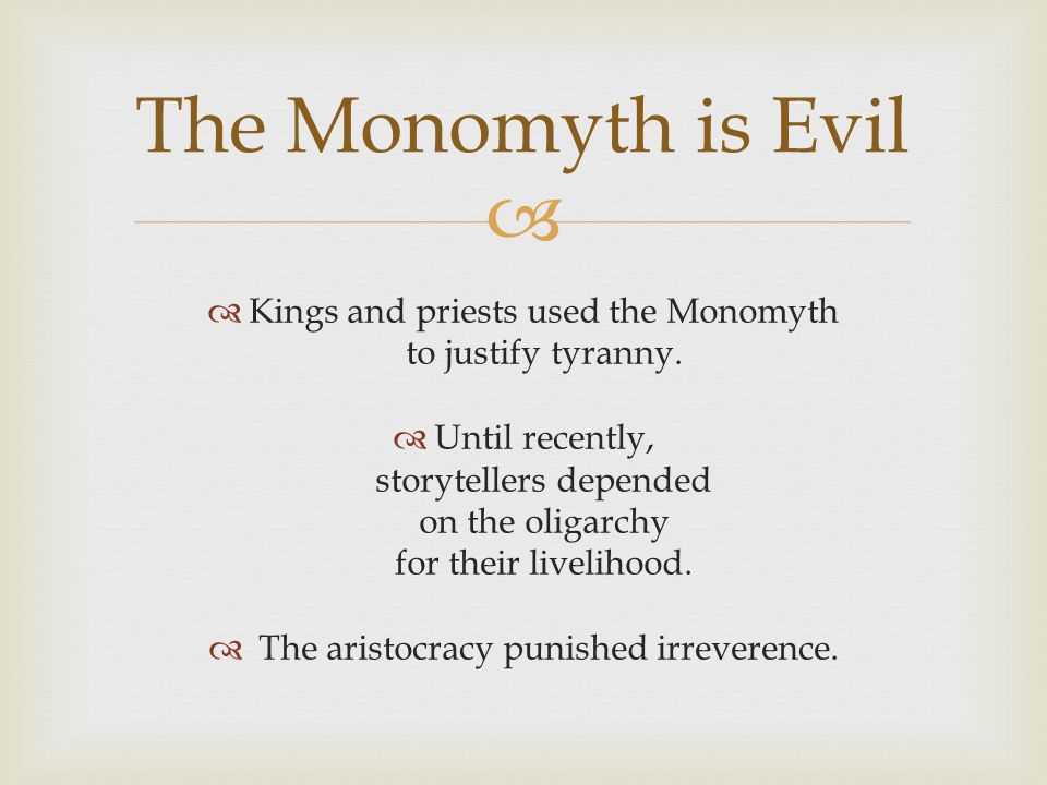 The Monomyth is Evil Kings and priests used the Monomyth to justify tyranny.