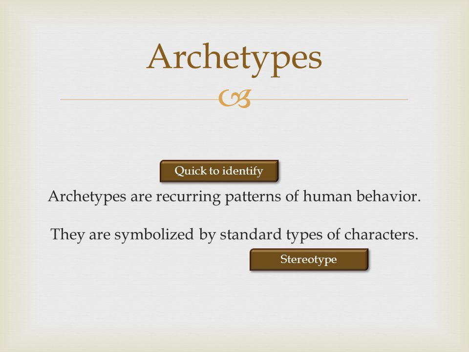 Archetypes Archetypes are recurring patterns of human behavior. They are symbolized by standard types of characters.
