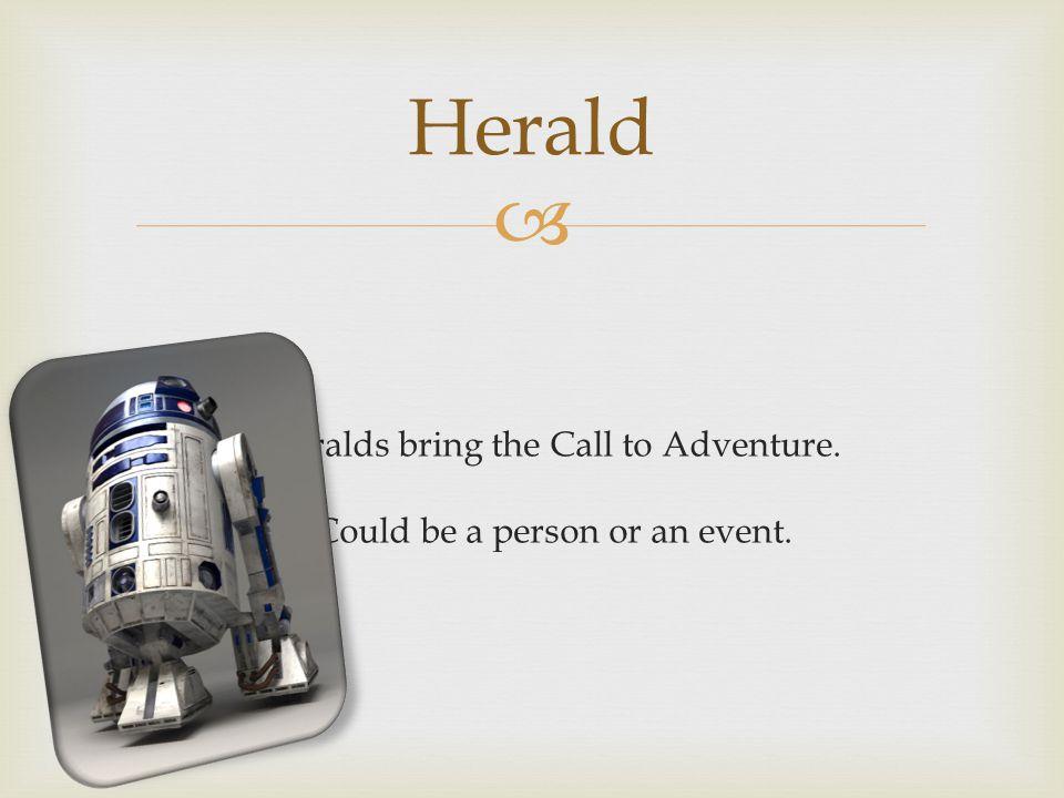 Herald Heralds bring the Call to Adventure.