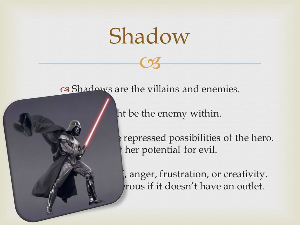 Shadow Shadows are the villains and enemies.