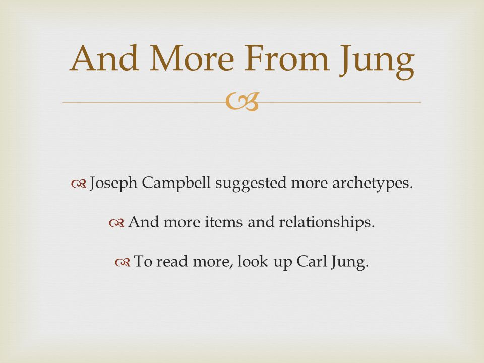 And More From Jung Joseph Campbell suggested more archetypes.