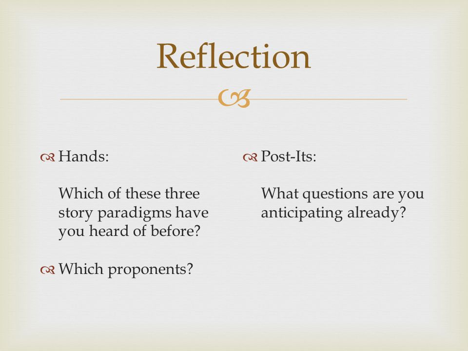 Reflection Hands: Which of these three story paradigms have you heard of before Which proponents