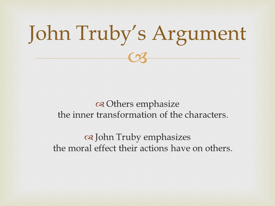 John Truby's Argument Others emphasize the inner transformation of the characters.