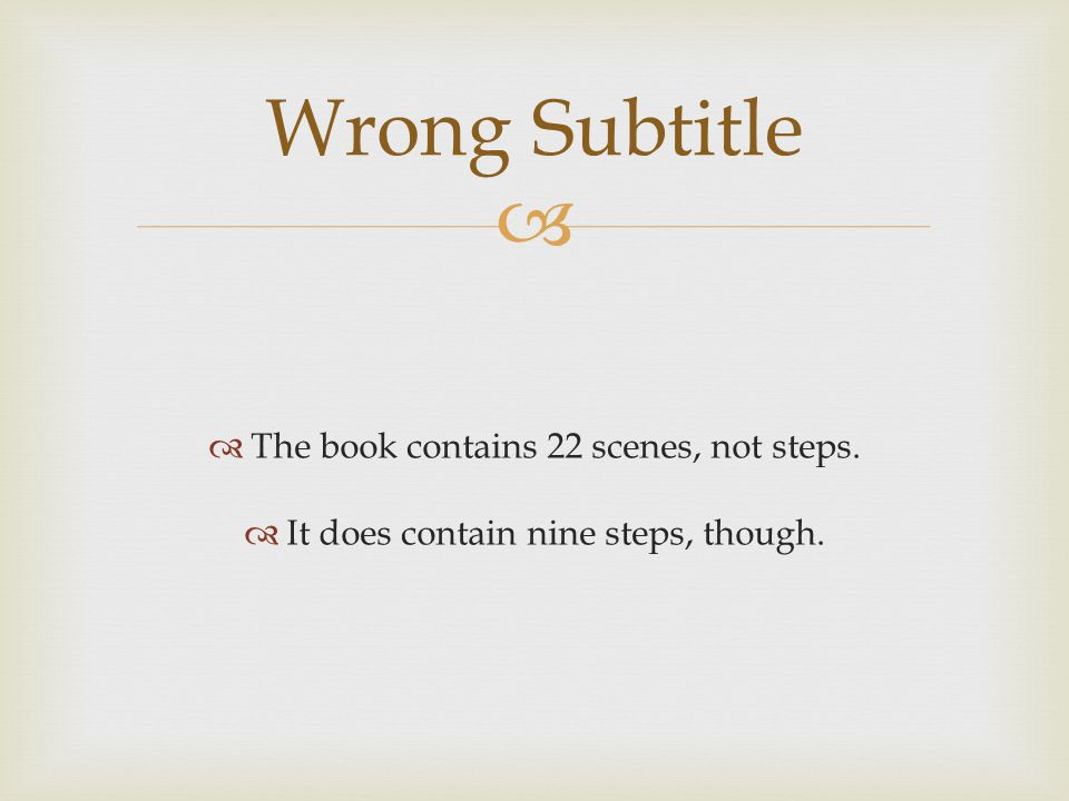 Wrong Subtitle The book contains 22 scenes, not steps.