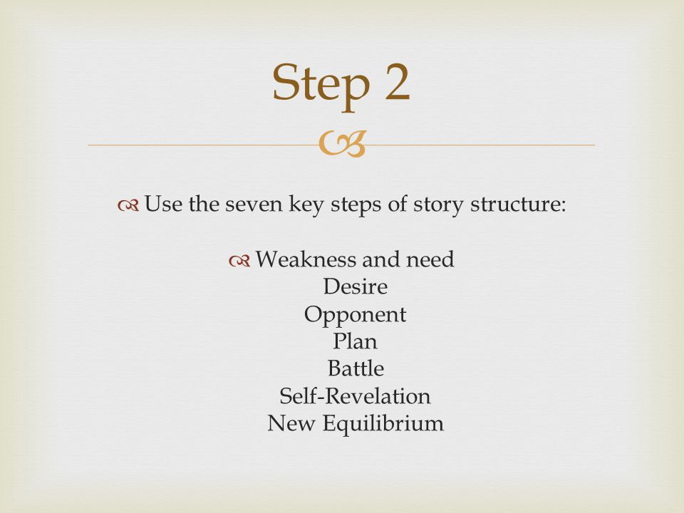 Use the seven key steps of story structure: