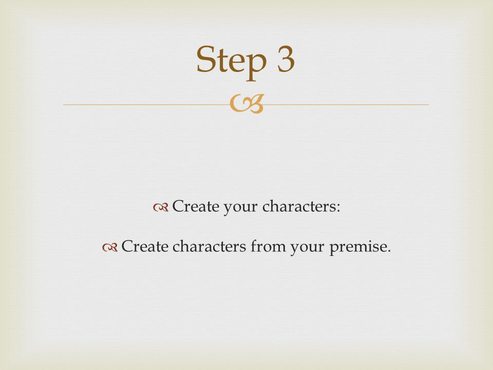 Step 3 Create your characters: Create characters from your premise.