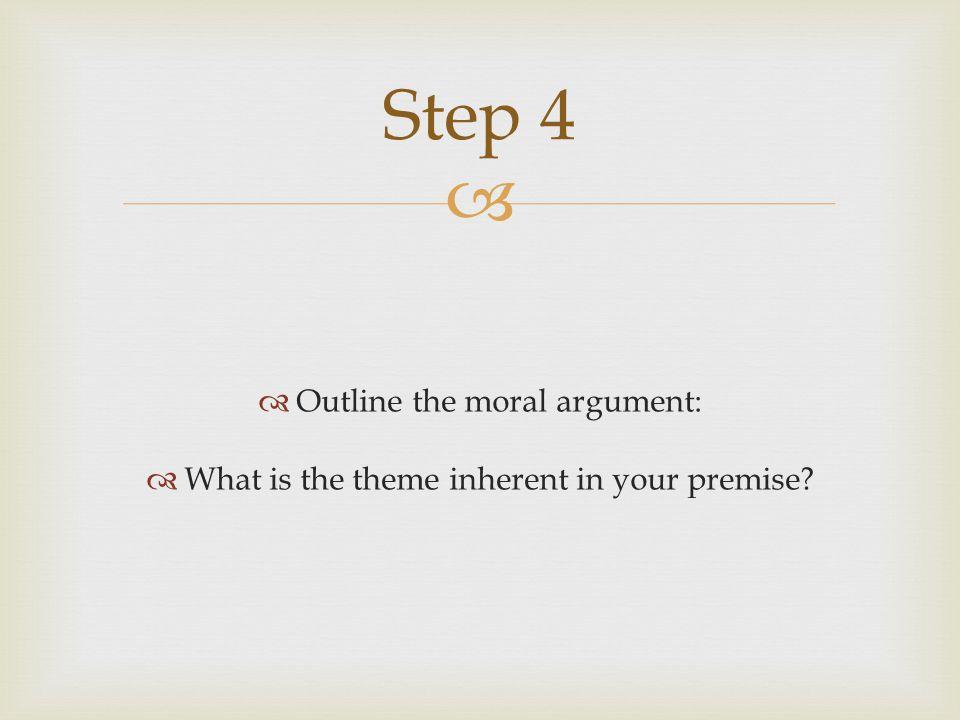 Step 4 Outline the moral argument: