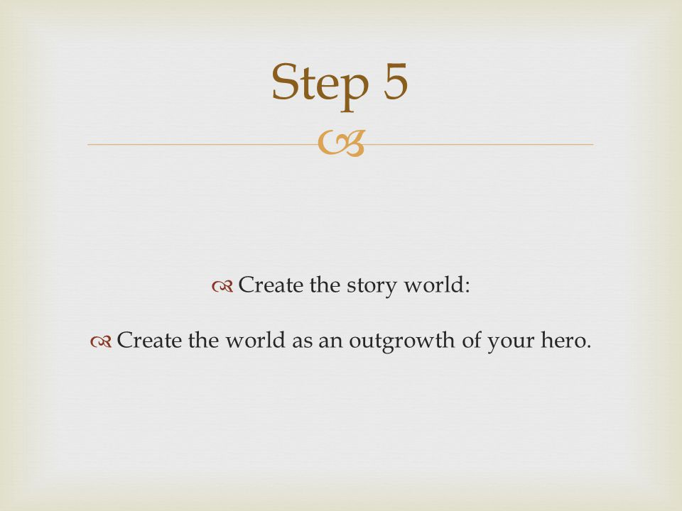 Step 5 Create the story world: