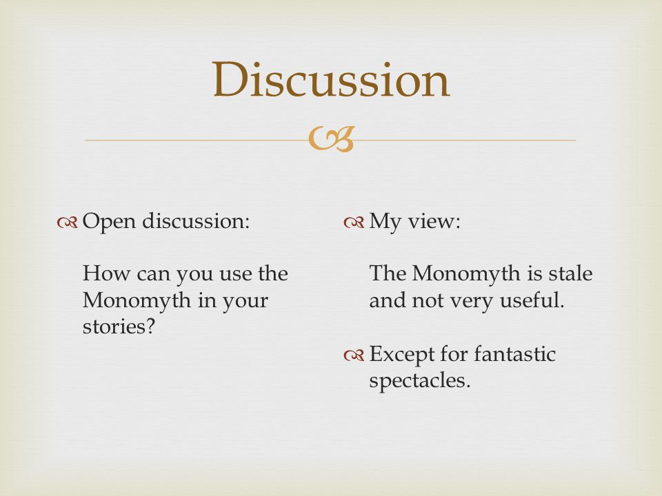 Discussion Open discussion: How can you use the Monomyth in your stories My view: The Monomyth is stale and not very useful.