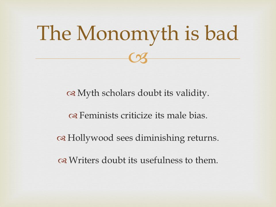 The Monomyth is bad Myth scholars doubt its validity.