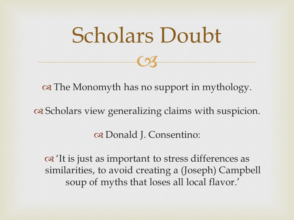 Scholars Doubt The Monomyth has no support in mythology.