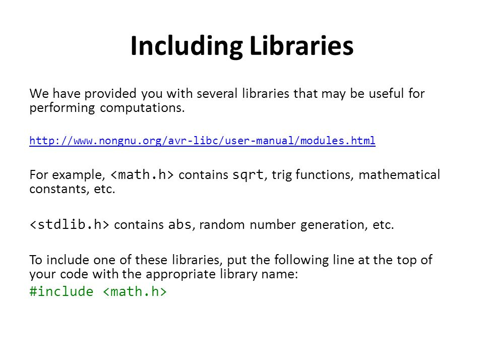 Including Libraries We have provided you with several libraries that may be useful for performing computations.