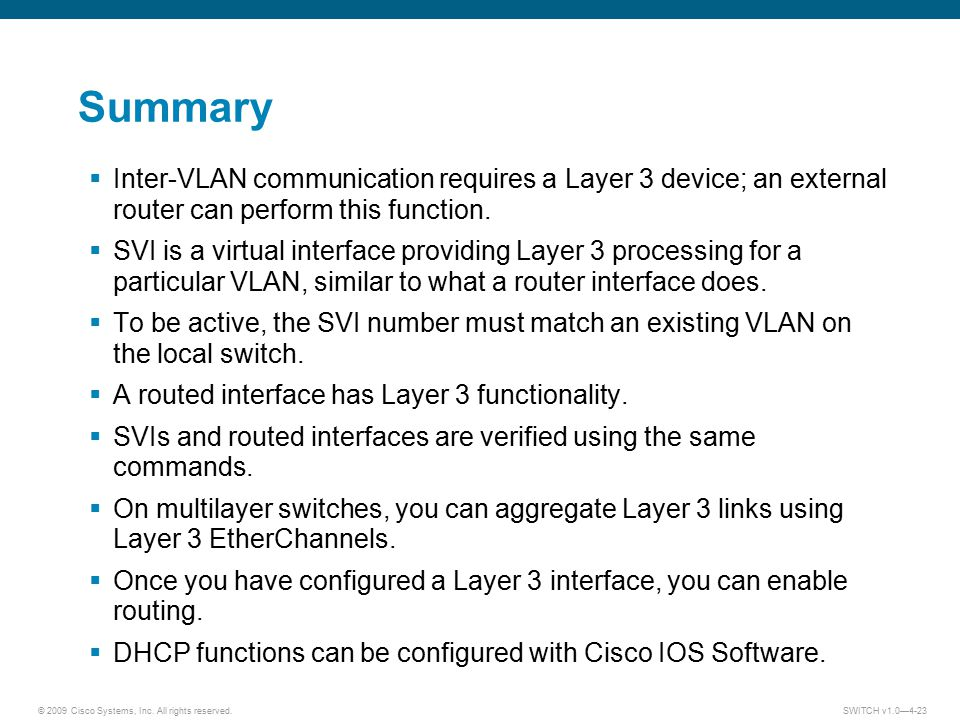 Summary Inter-VLAN communication requires a Layer 3 device; an external router can perform this function.