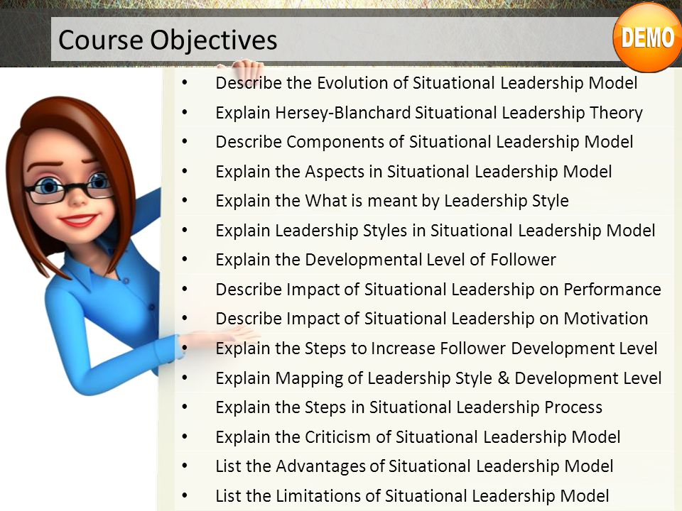 Course Objectives Describe the Evolution of Situational Leadership Model. Explain Hersey-Blanchard Situational Leadership Theory.