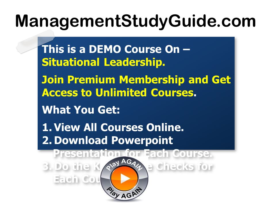 ManagementStudyGuide.com This is a DEMO Course On – Situational Leadership. Join Premium Membership and Get Access to Unlimited Courses.